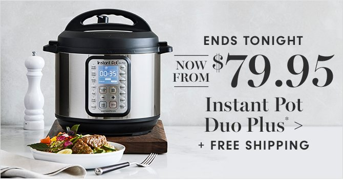 NOW FROM $79.95 - Instant Pot Duo Plus* + FREE SHIPPING