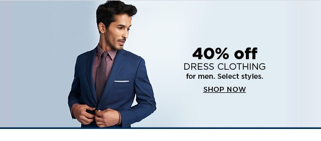 40% off dress clothing for men. shop now.