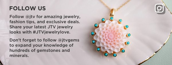 Follow @jtv for amazing jewelry, fashion tips, and exclusive deals.