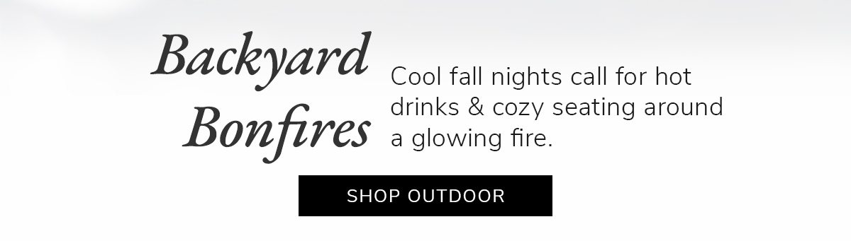 Backyard Bonfires. Cool fall nights call for hot drinks & cozy seating around a glowing fire. | SHOP NOW