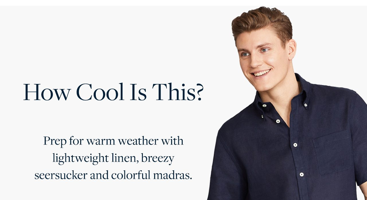 How Cool Is This? Prep for warm weather with lightweight linen, breezy seersucker and colorful madras.