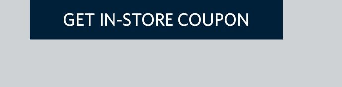 GET IN-STORE COUPON