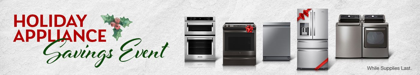Holiday Appliance Savings Event While supplies last. Shop Now