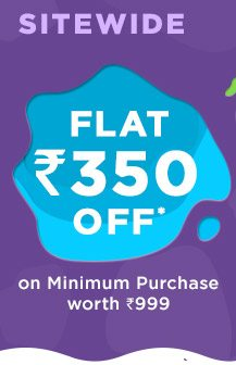 SITEWIDE - Flat Rs. 350 OFF* on Minimum Purchase worth Rs. 999