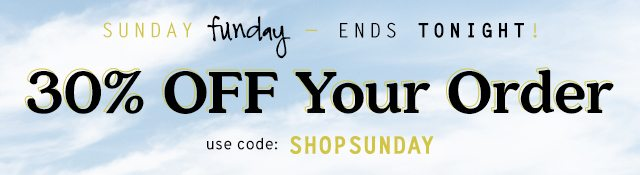 Sunday Funday: 30% Off Your Order