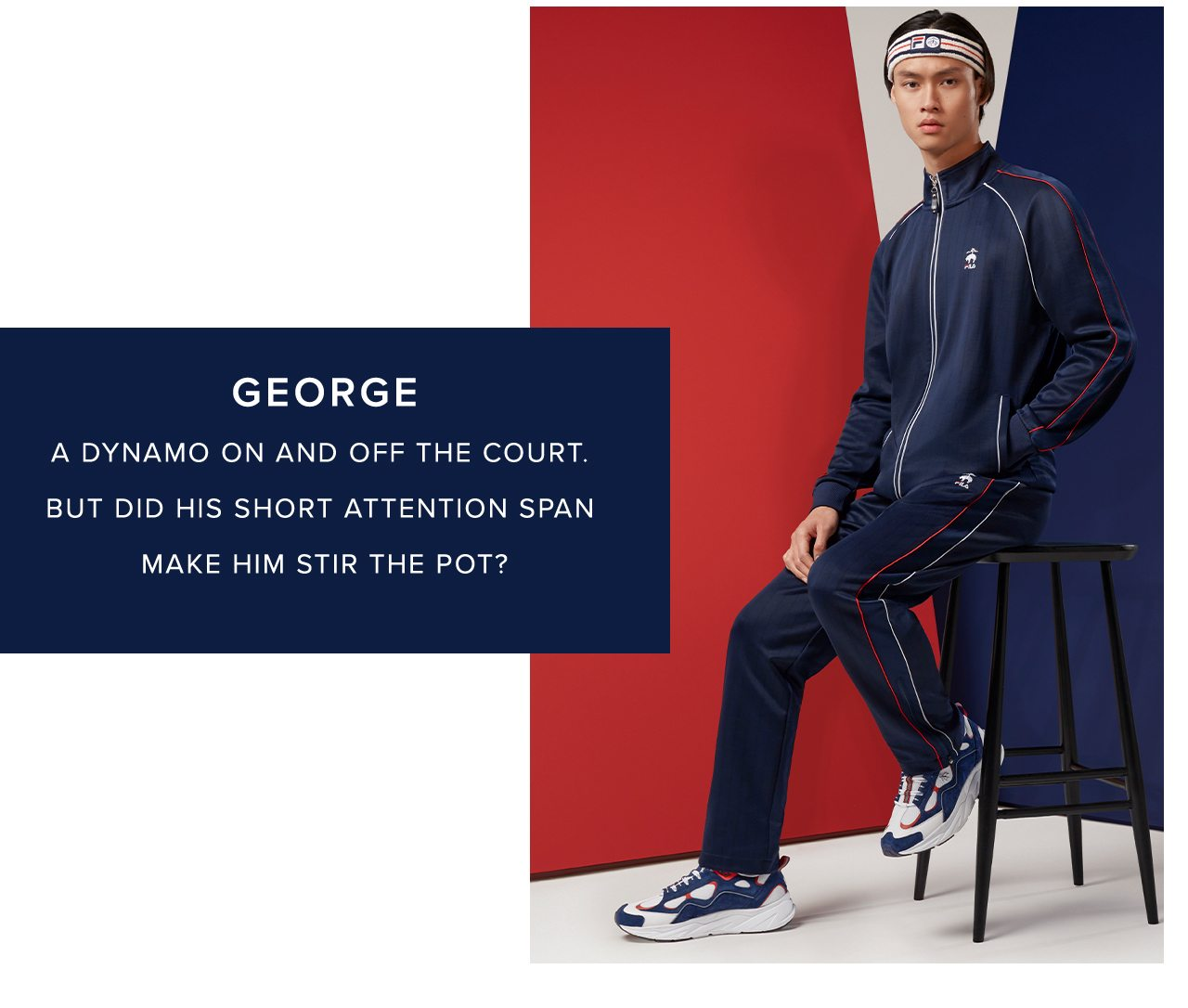 George A dynamo on and off the court. But did his short attention span make him stir the pot?