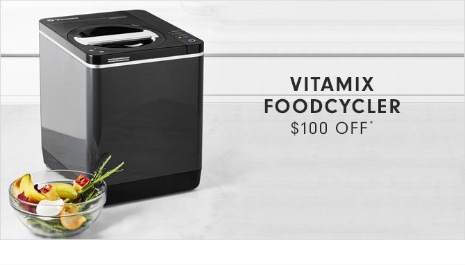 VITAMIX FOODCYCLER - $100 OFF*