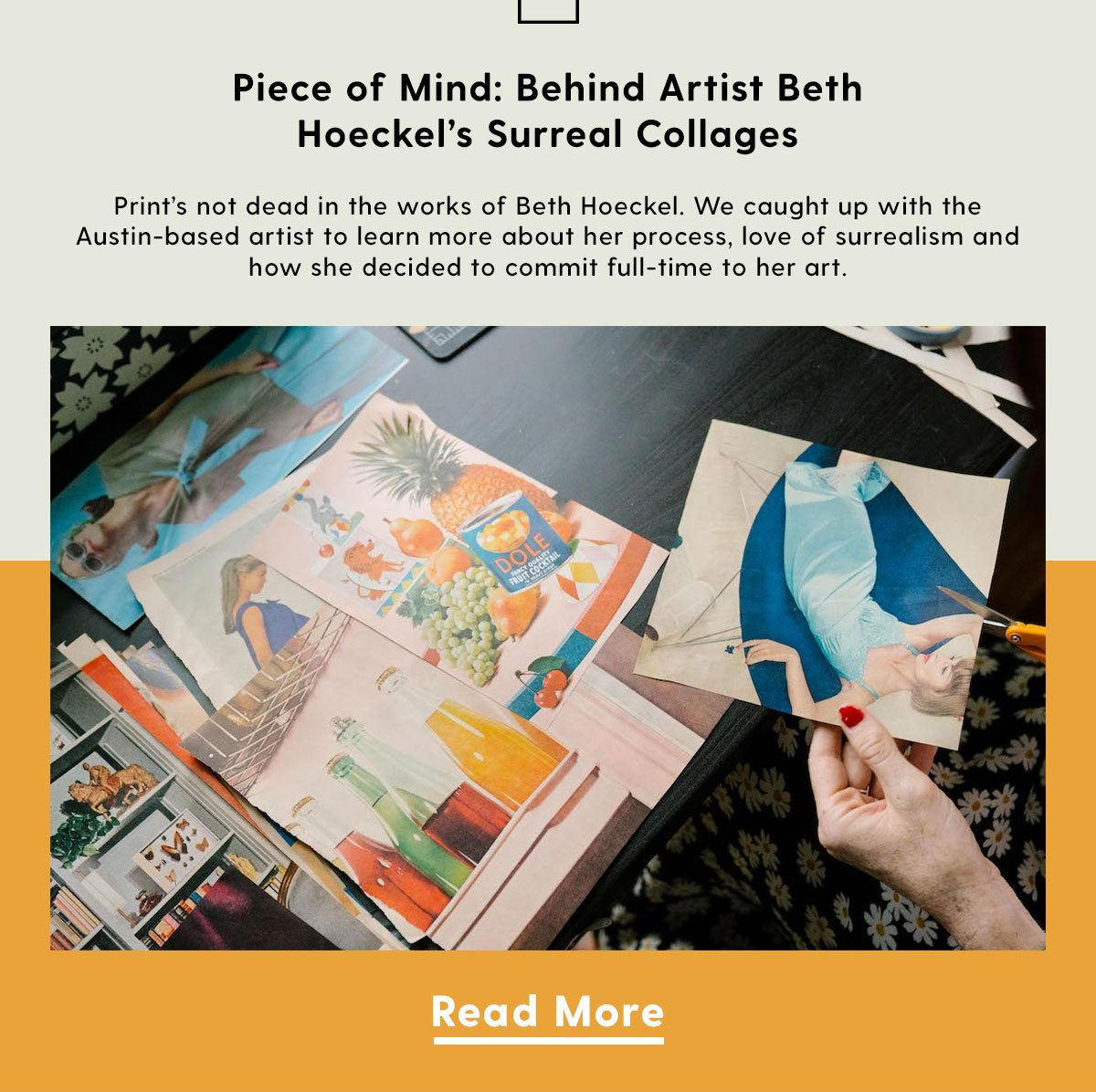 Piece of Mind: Behind Artist Beth Hoeckel's Surreal Collages | Print's not dead in the works of Beth Hoeckel. We caught up with the Austin-based artist to learn more about her process, love of surrealism and how she decided to commit full-time to her art.