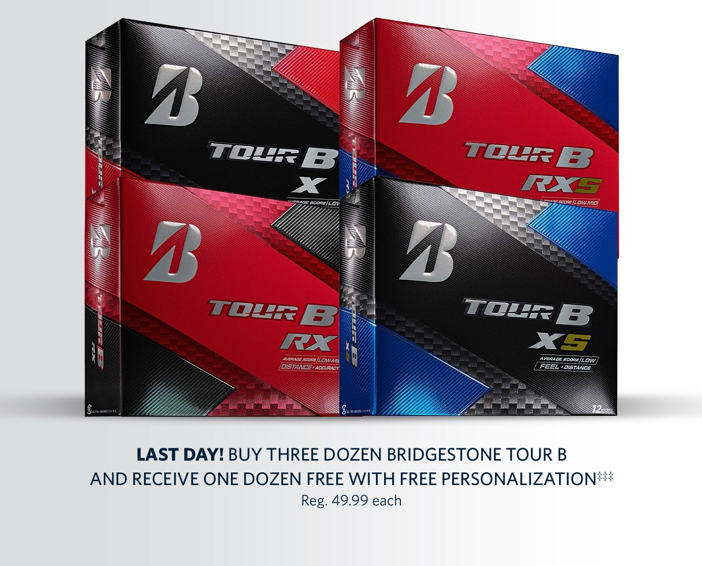 Last Day! Buy Three Dozen Bridgestone Tour B and Receive One Dozen Free with Free Personalization‡‡‡ | Reg. 49.99 each