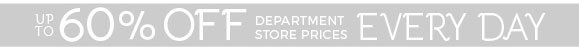 Up to 60% off department store prices every day