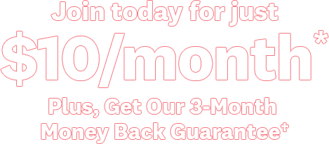 Join today for just | $10/month* | Plus, Get Our 3-Month Money Back Guarantee† | Lose the weight, or your money back. | Purchase of select plan required