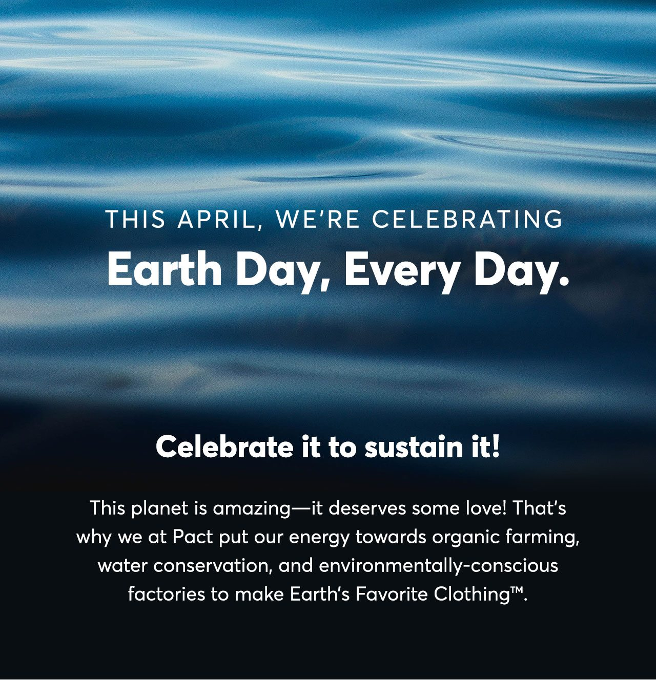 This April, we're celebrating Earth Day, Every Day.