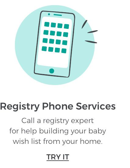 Registry Phone Services. Call a registry expert for help building your baby wish list from your home. TRY IT.