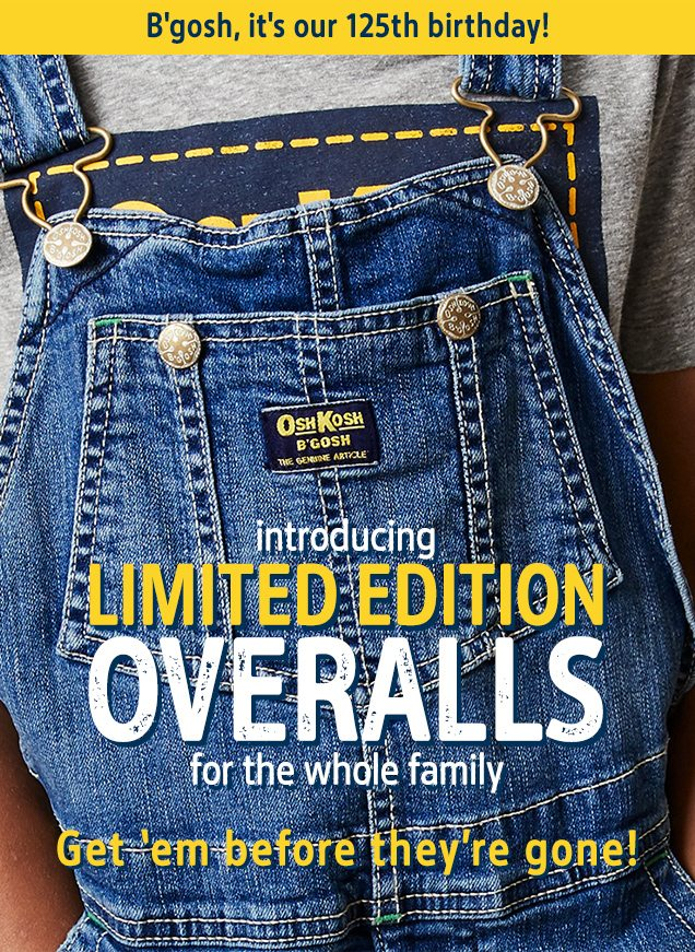 B'gosh, it's our 125th birthday! | introducing LIMITED EDITION OVERALLS for the whole family | Get 'em before they're gone!