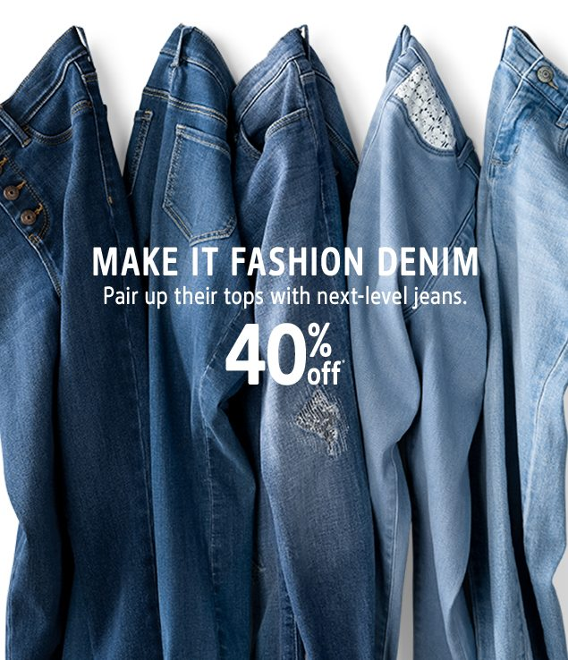MAKE IT FASHION DENIM | Pair up their tops with next-level jeans. | 40% off*