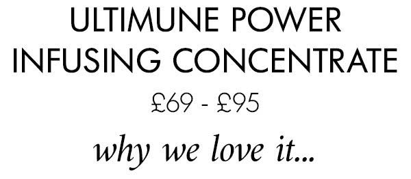ULTIMUNE POWER INFUSING CONCENTRATE £69 - £95 why we love it...
