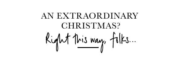 An extraordinary Christmas? Right this way...
