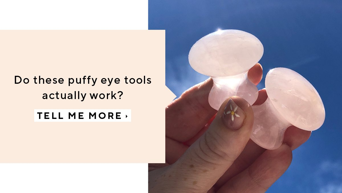 Do these puffy eye tools actually work?