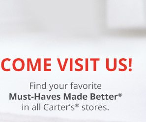 Come visit us! Find your favorite Must-Haves Made Better® in all Carter's® stores.