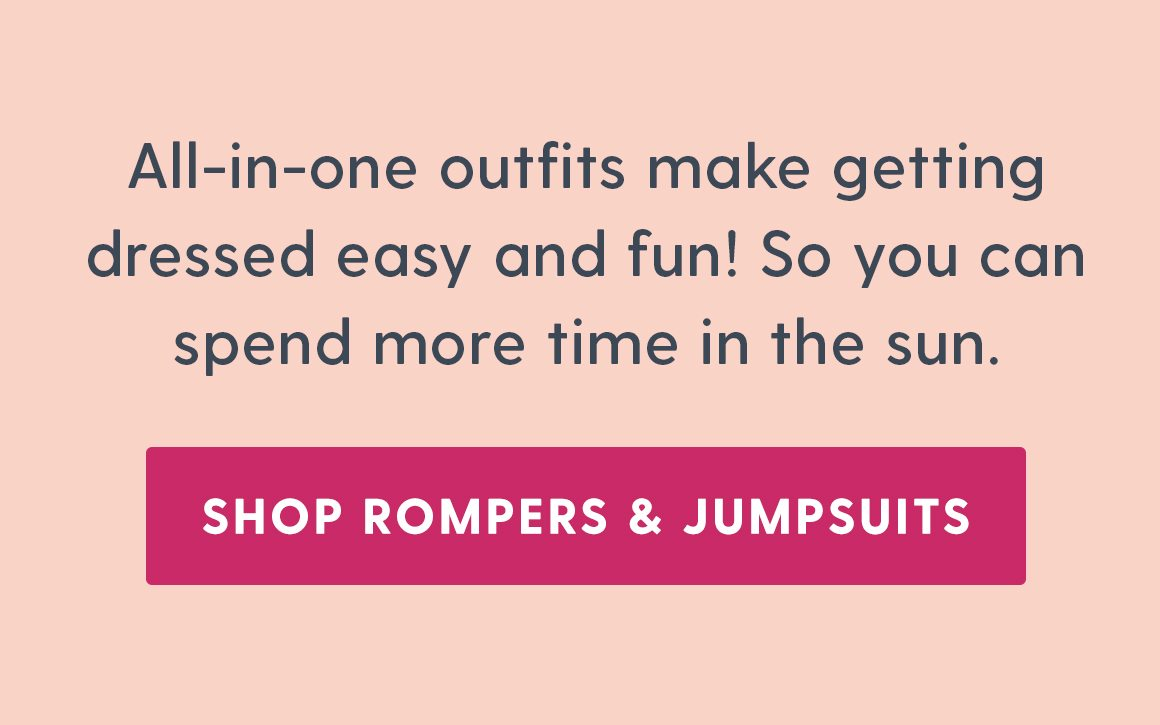 All-in-one outfits make getting dressed easy and fun! So you can spend more time in the sun. Shop Rompers & Jumpsuits