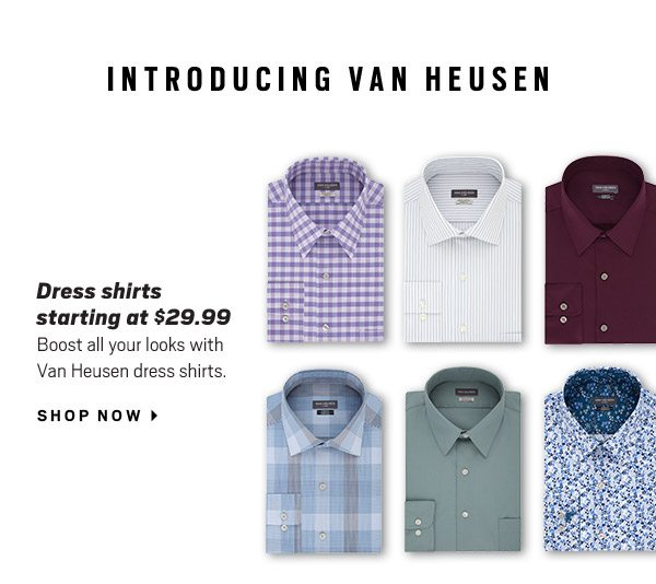 INTRODUCING VAN HEUSEN | Dress Shirts starting at $29.99 - Shop Now
