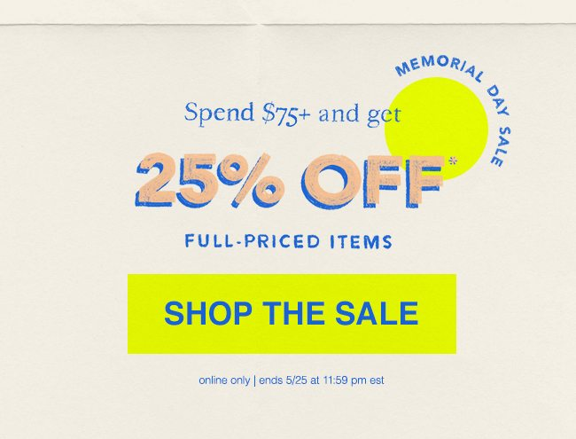 Spend $75 + Get 25% OFF* Full-Priced Styles