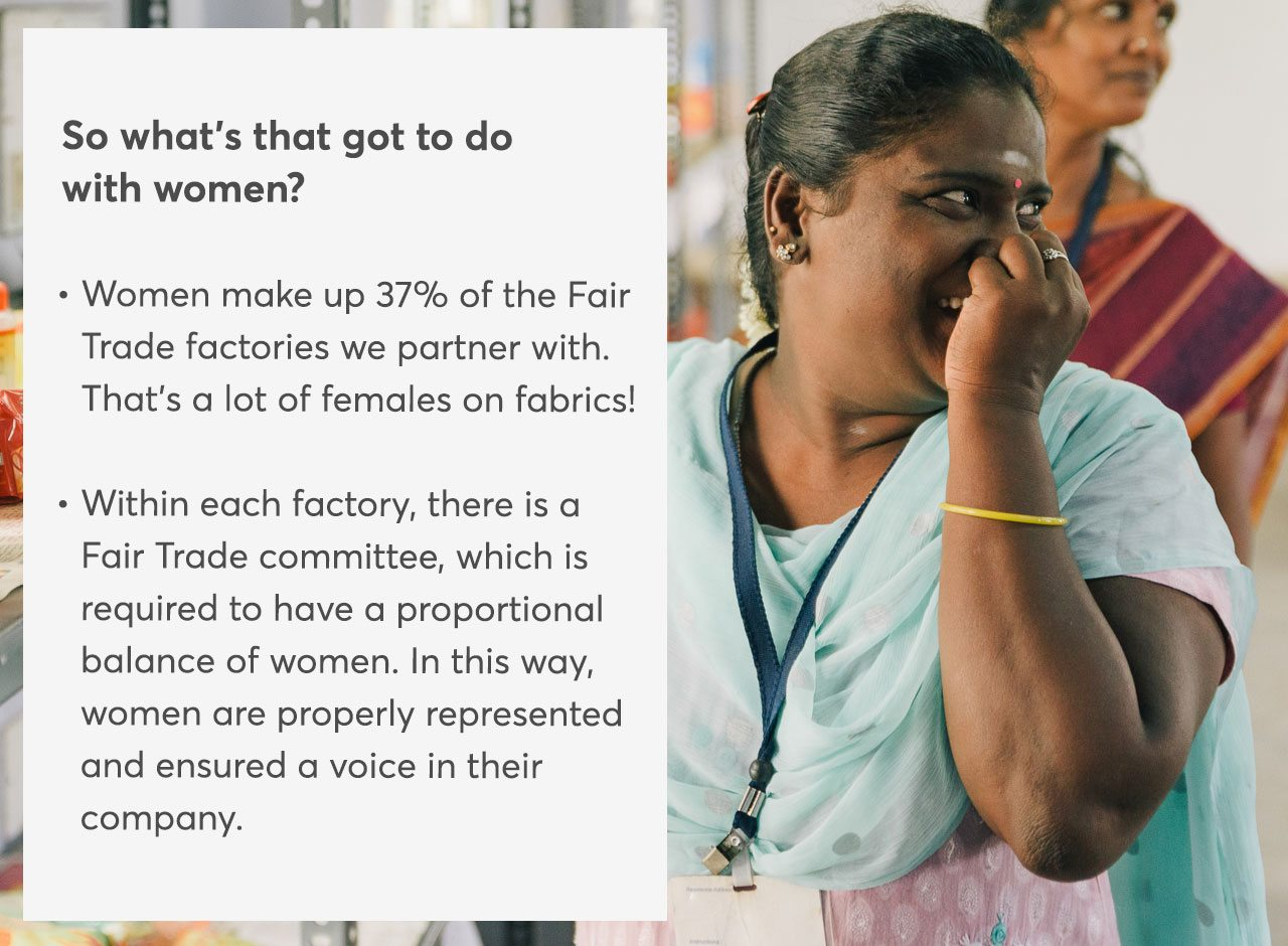 Women make up 37% of the Fair Trade factories we partner with. That's a lot of females on fabrics!