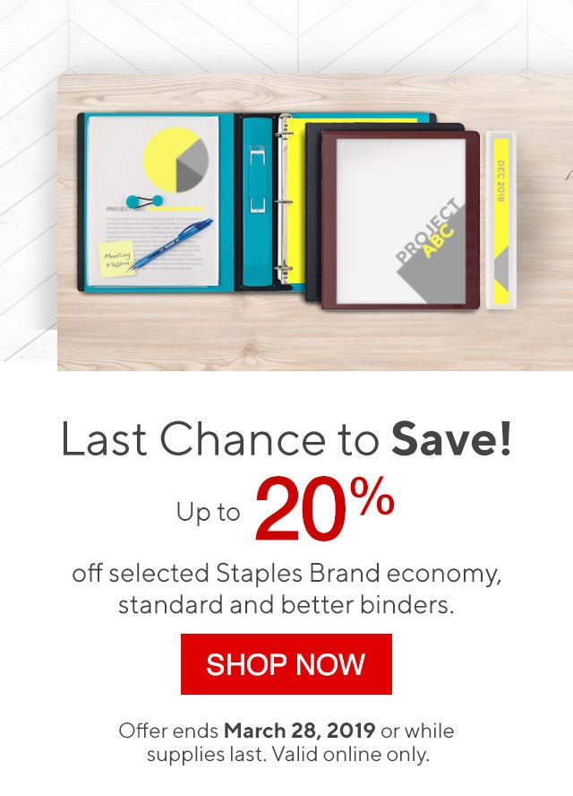 Last Chance to Save! - Up to 20% off selected Staple Brand economy, standard and better binders. - SHOP NOW | Offer ends March 5, 2019 or while supplies last. Valid online only.