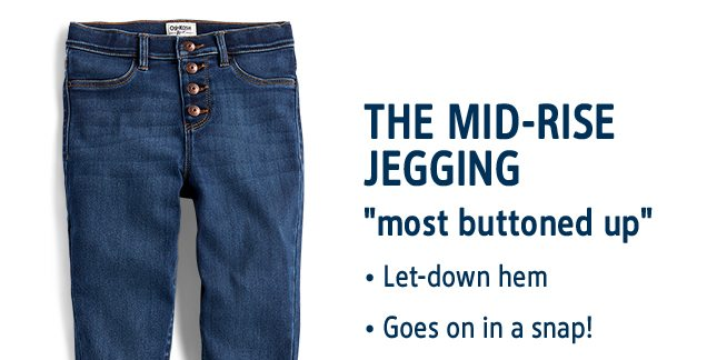 THE MID-RISE JEGGING | most buttoned up | Let-down hem | Goes on in a snap!