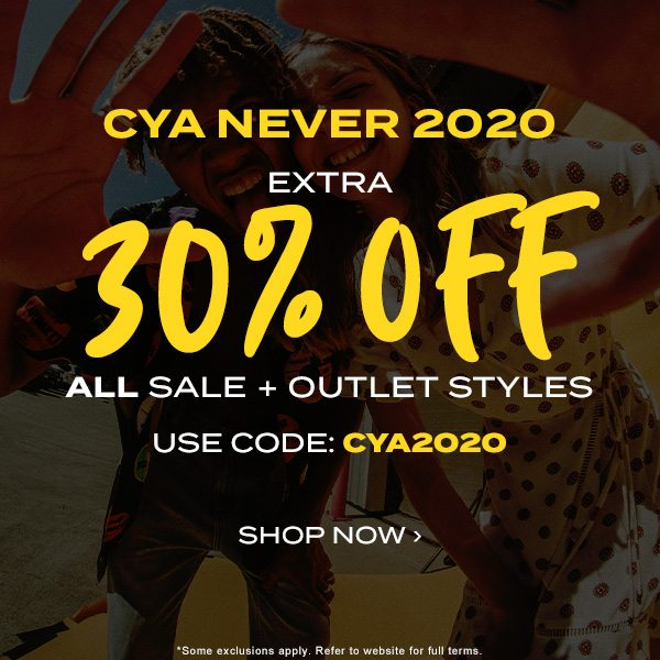 CYA NEVER 2020. Extra 30 percent off all sale plus outlet styles. Use code: CYA2020. Shop now