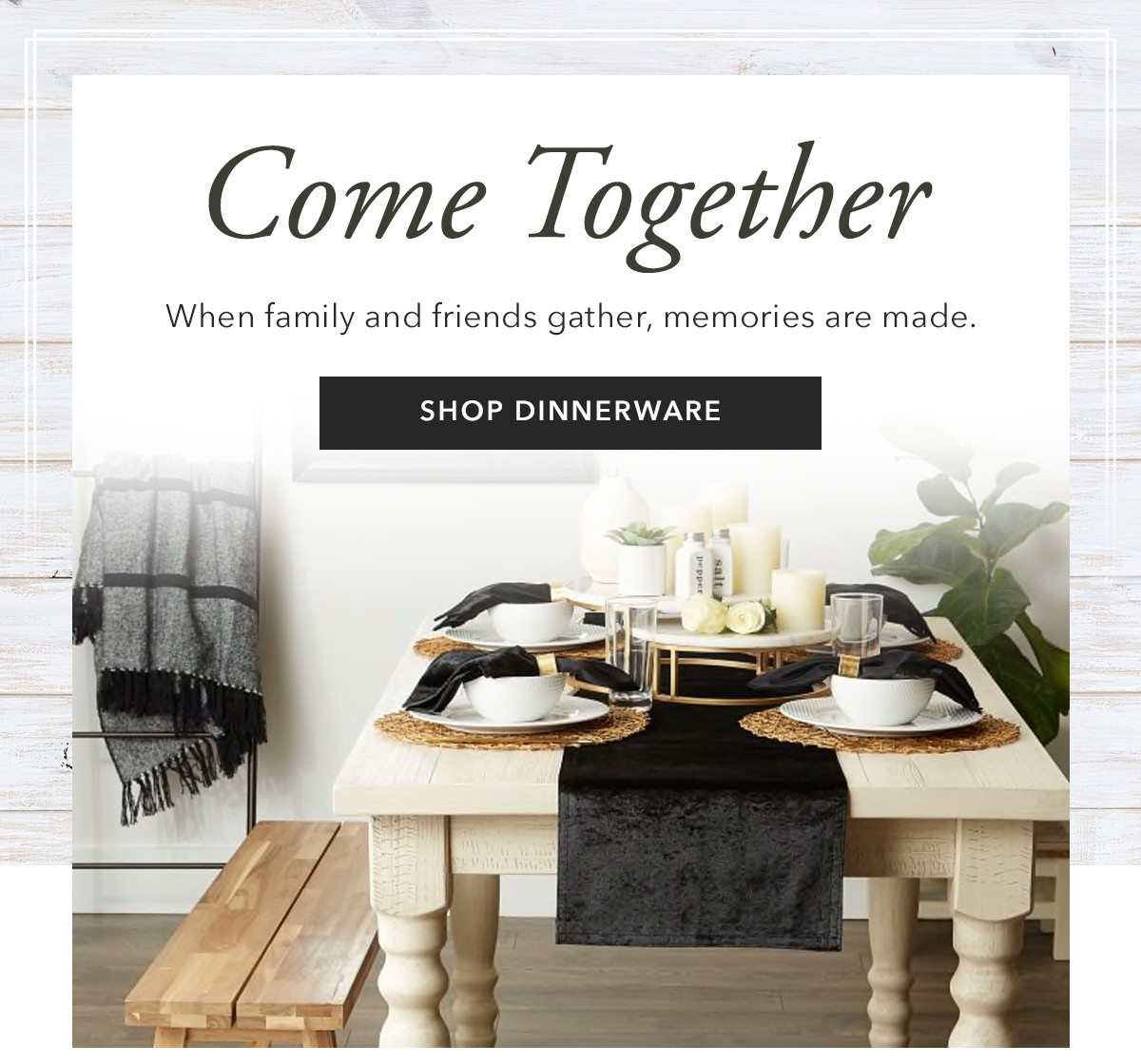 Come Together   SHOP DINNERWARE