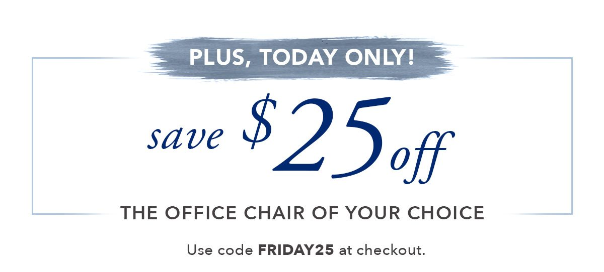 Plus, today only! save $25 off   SHOP NOW