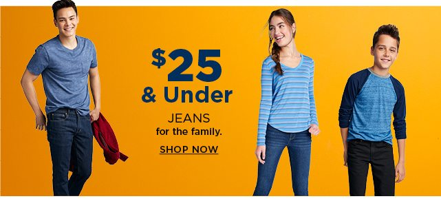 $25 and under jeans for the family. shop now.