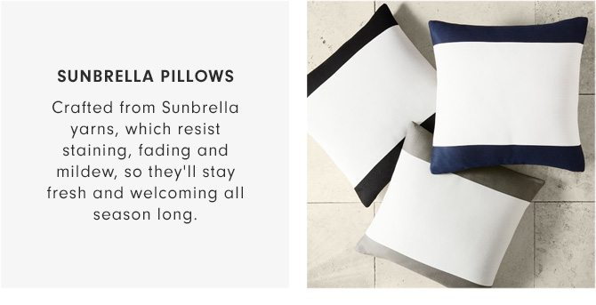 SUNBRELLA PILLOWS - Crafted from Sunbrella yarns, which resist staining, fading and mildew, so they'll stay fresh and welcoming all season long.