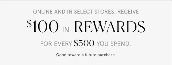 Receive $100 in Instant Rewards for Every $300 You Spend, Each $100 in Rewards is Good Toward a Second Merchandise Purchase of $300 or More.