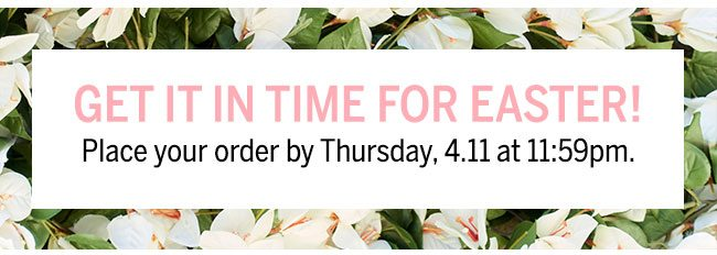 Get It In Time For Easter! Place your order by Thursday, 4.11 at 11:59PM.