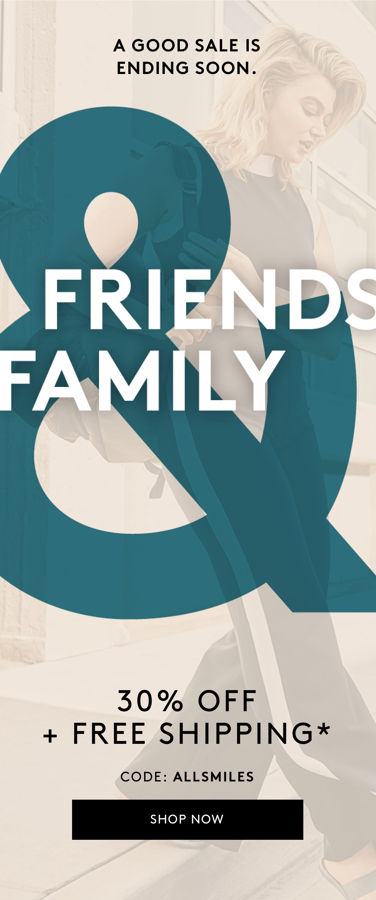 A Good Sale is Ending Soon. Friends Family 30% off + Free shipping* Code: ALLSMILES Shop Now