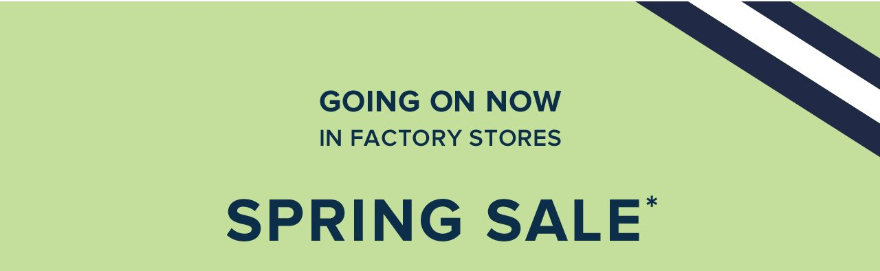 Going On Now In Factory Stores Spring Sale