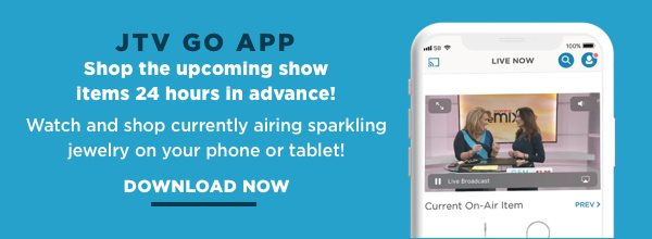 Download the JTV Go App to watch and shop currently airing shows!