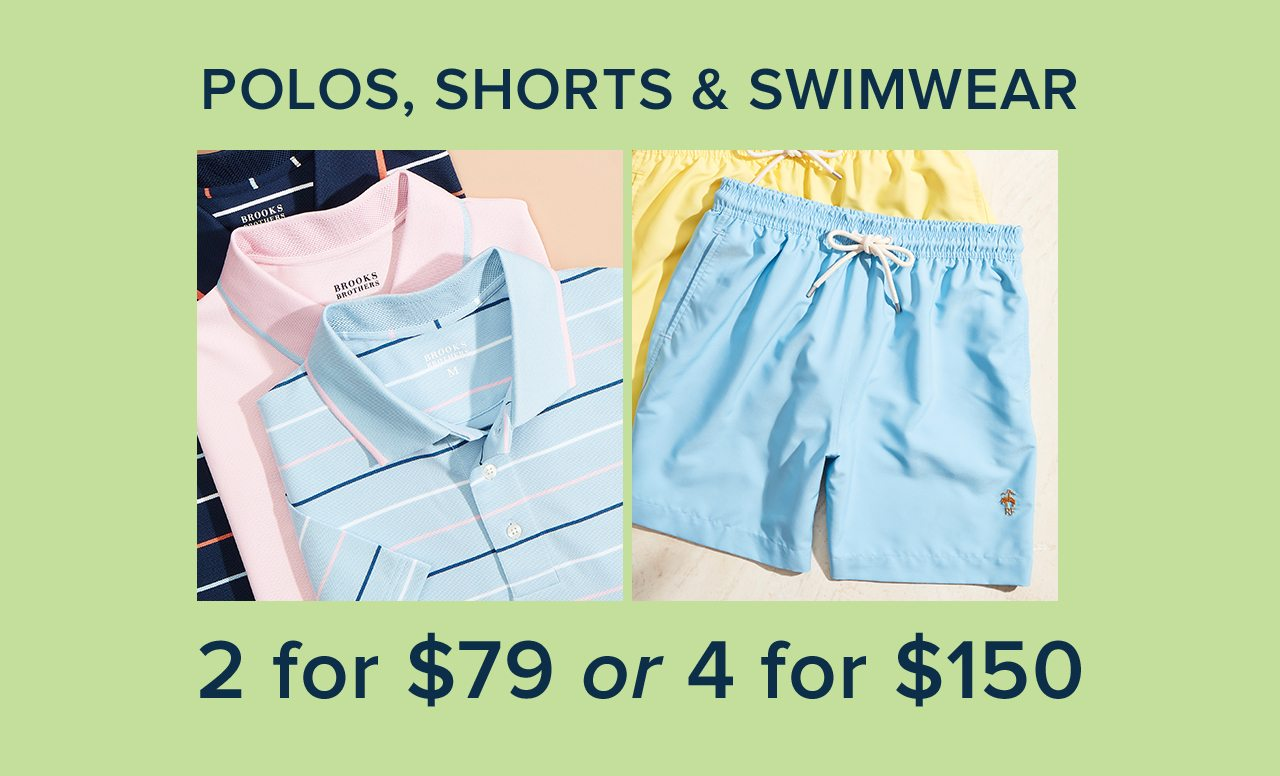 Polos, Shorts and Swimwear 2 for $79 or 4 for $150
