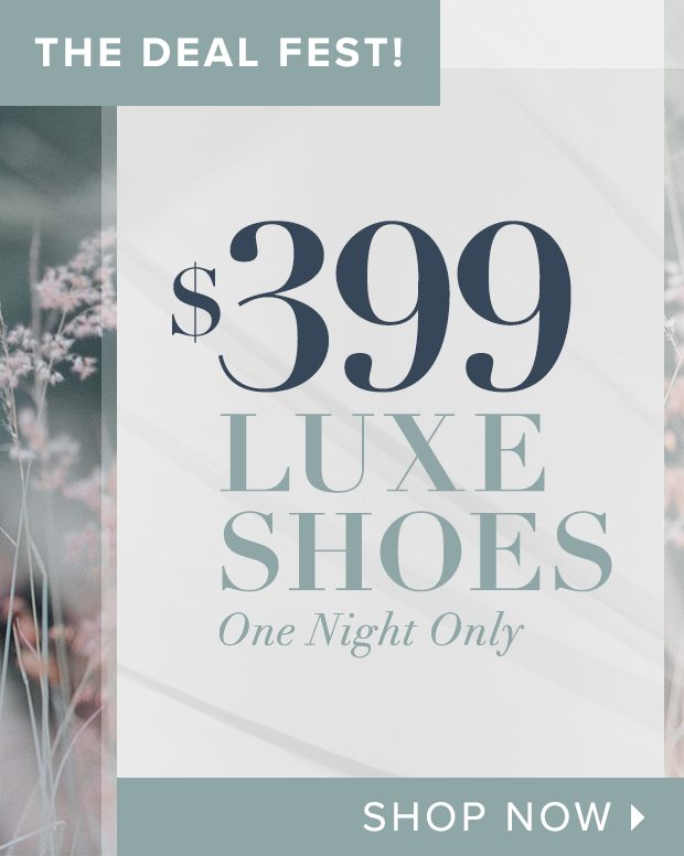 The Deal Fest! $399 Luxe Shoes