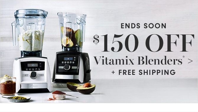 ENDS SOON - $150 OFF Vitamix Blenders* + FREE SHIPPING