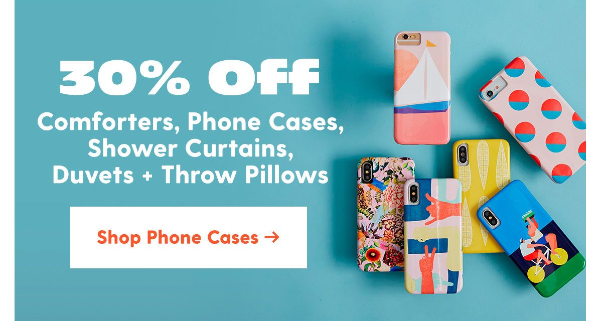 30% comforters, duvets, shower curtains, phone cases + throw pillows Shop Phone Cases >
