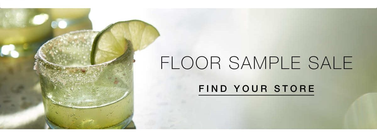 Floor sample sale going on now. Find your store.