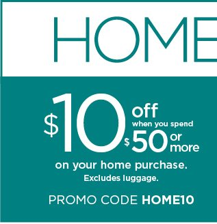 10 off $50 using promo code HOME10. select styles. shop now.