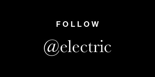 FOLLOW @ELECTRIC