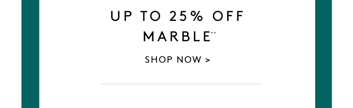 UP TO 25% OFF MARBLE**