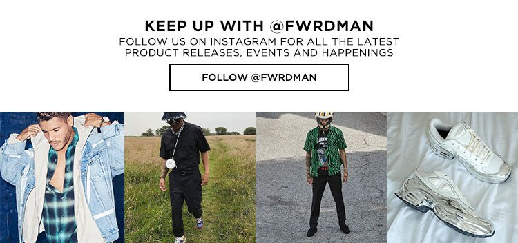 KEEP UP WITH @FWRDMAN. FOLLOW US ON INSTAGRAM FOR ALL OF THE LATEST PRODUCT RELEASES, EVENTS AND HAPPENINGS. FOLLOW @FWRDMAN.