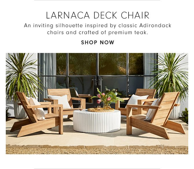 LARNACA DECK CHAIR - An inviting silhouette inspired by classic Adirondack chairs and crafted of premium teak. - SHOP NOW