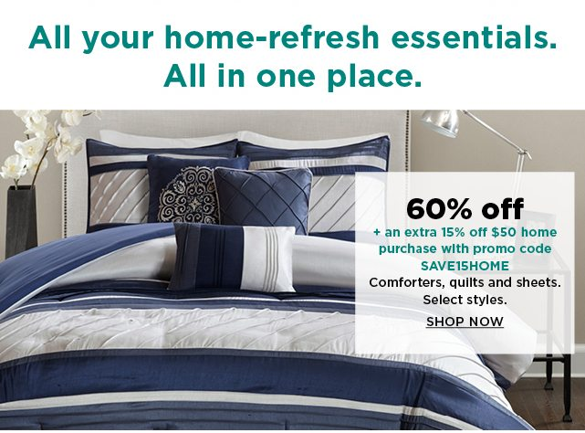 60% off plus take an extra 15% off $50 home purchase with promo code SAVE15HOME on comforters, quilts and sheets. shop now.